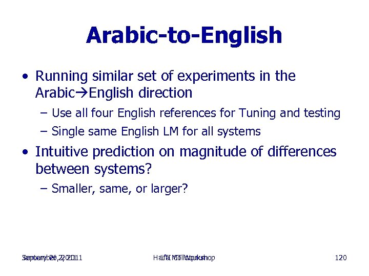 Arabic-to-English • Running similar set of experiments in the Arabic English direction – Use