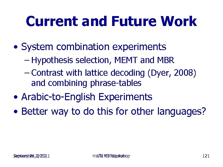 Current and Future Work • System combination experiments – Hypothesis selection, MEMT and MBR