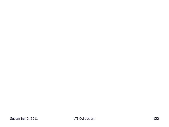 September 2, 2011 LTI Colloquium 122