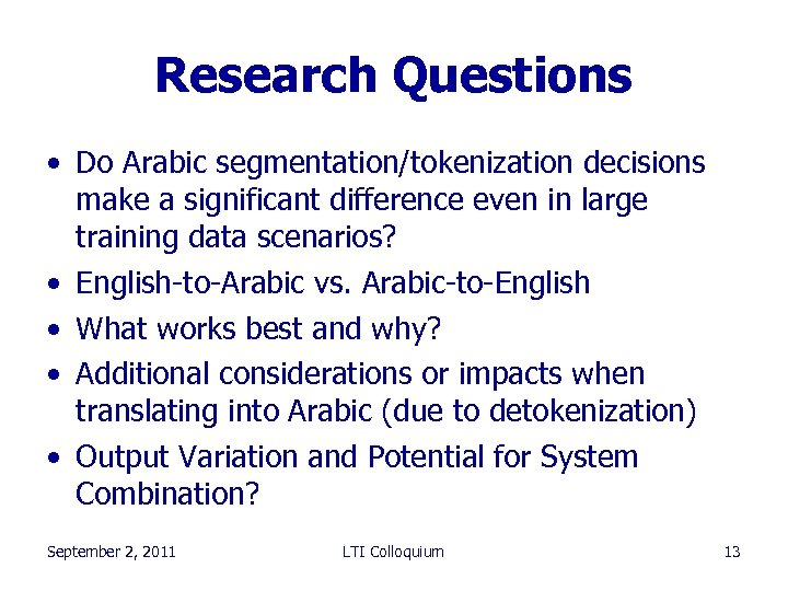Research Questions • Do Arabic segmentation/tokenization decisions make a significant difference even in large