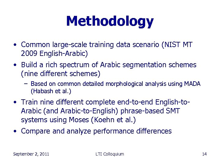 Methodology • Common large-scale training data scenario (NIST MT 2009 English-Arabic) • Build a