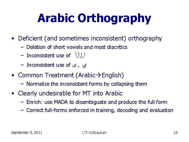 Arabic Orthography • Deficient (and sometimes inconsistent) orthography – Deletion of short vowels and