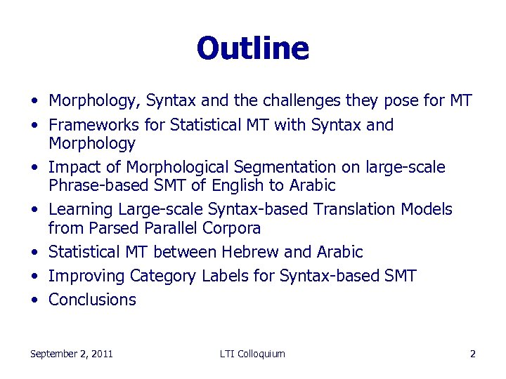 Outline • Morphology, Syntax and the challenges they pose for MT • Frameworks for