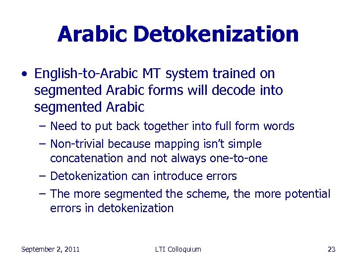 Arabic Detokenization • English-to-Arabic MT system trained on segmented Arabic forms will decode into
