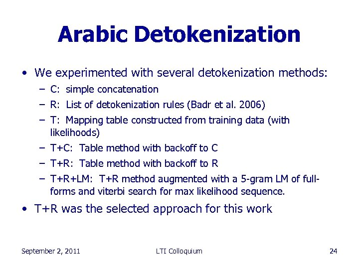 Arabic Detokenization • We experimented with several detokenization methods: – C: simple concatenation –