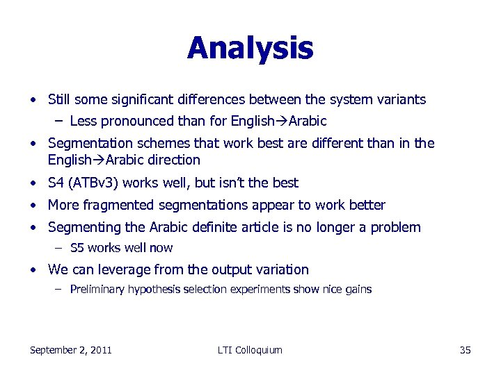 Analysis • Still some significant differences between the system variants – Less pronounced than