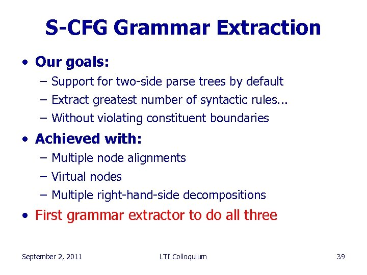S-CFG Grammar Extraction • Our goals: – Support for two-side parse trees by default