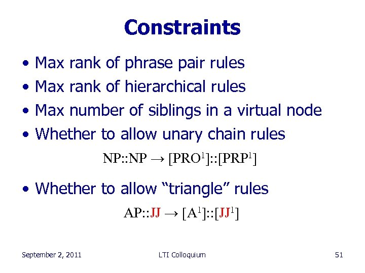 Constraints • • Max rank of phrase pair rules Max rank of hierarchical rules