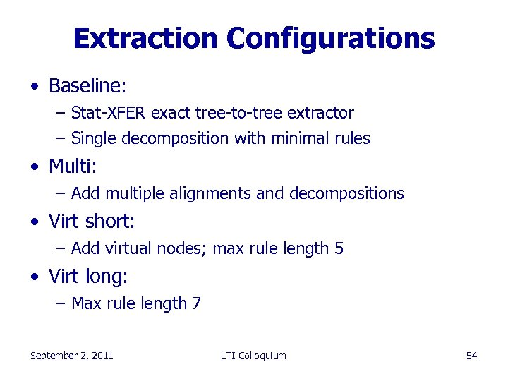 Extraction Configurations • Baseline: – Stat-XFER exact tree-to-tree extractor – Single decomposition with minimal