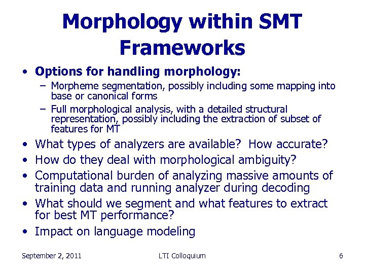 Morphology within SMT Frameworks • Options for handling morphology: – Morpheme segmentation, possibly including
