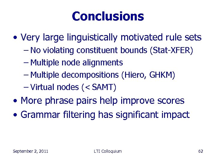 Conclusions • Very large linguistically motivated rule sets – No violating constituent bounds (Stat-XFER)