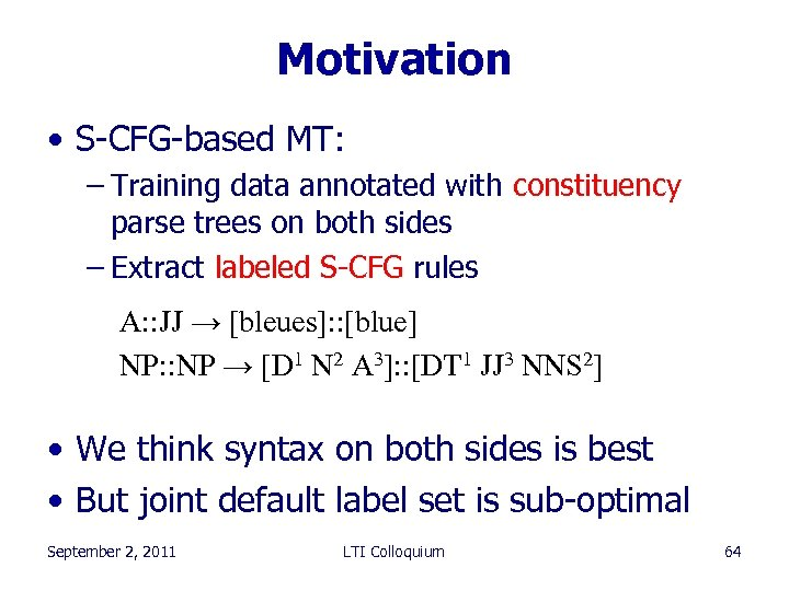 Motivation • S-CFG-based MT: – Training data annotated with constituency parse trees on both