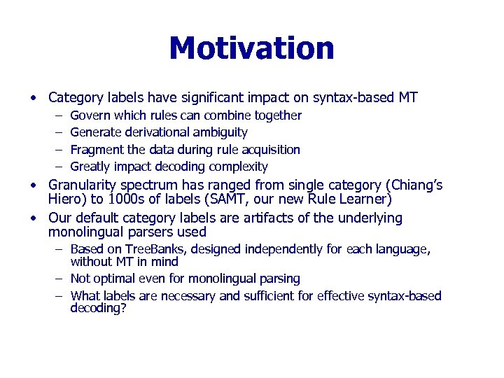Motivation • Category labels have significant impact on syntax-based MT – – Govern which