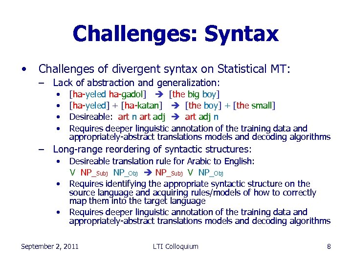 Challenges: Syntax • Challenges of divergent syntax on Statistical MT: – Lack of abstraction