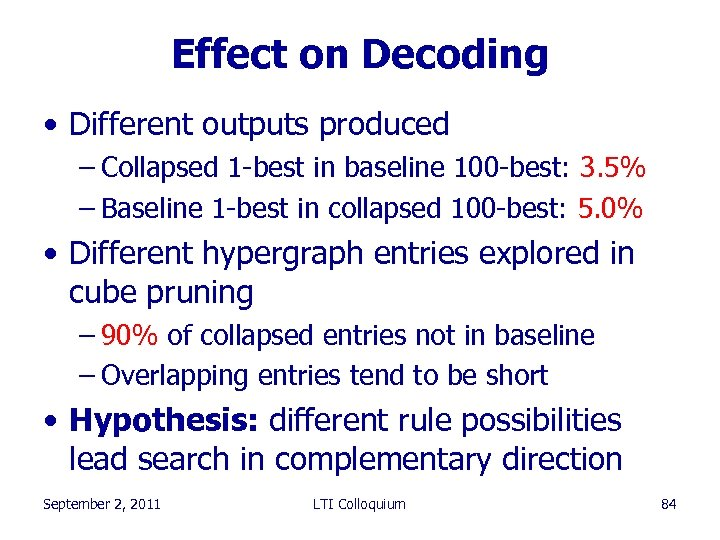 Effect on Decoding • Different outputs produced – Collapsed 1 -best in baseline 100
