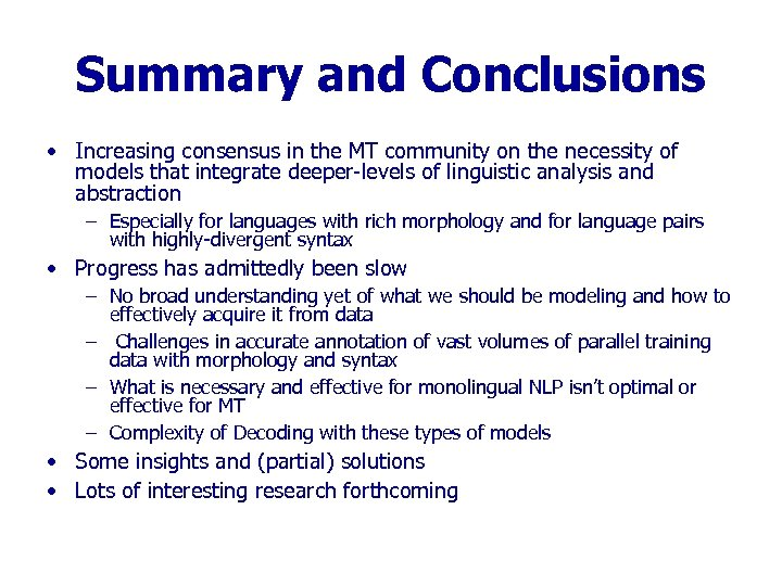 Summary and Conclusions • Increasing consensus in the MT community on the necessity of