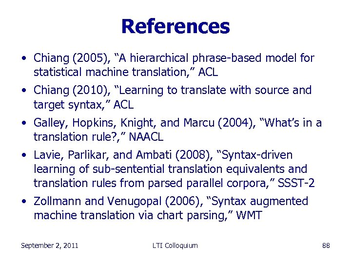 "References • Chiang (2005), ""A hierarchical phrase-based model for statistical machine translation, "" ACL"