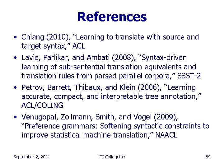 "References • Chiang (2010), ""Learning to translate with source and target syntax, "" ACL"