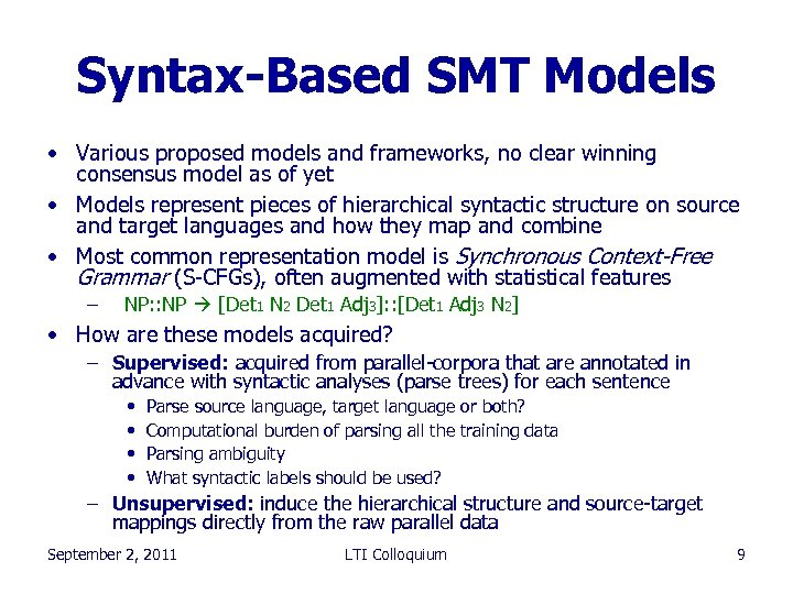 Syntax-Based SMT Models • Various proposed models and frameworks, no clear winning consensus model
