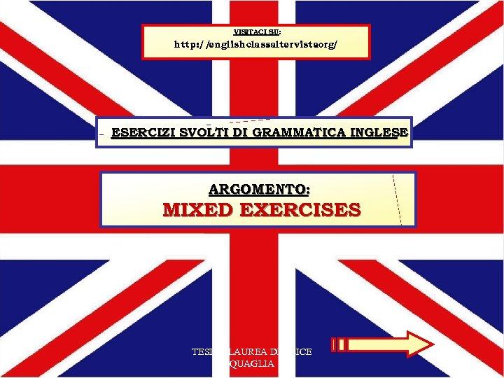 VISITACI SU: http: // englishclass. altervista. org/ ESERCIZI SVOLTI DI GRAMMATICA INGLESE ARGOMENTO: MIXED