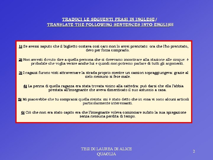 TRADUCI LE SEGUENTI FRASI IN INGLESE/ TRANSLATE THE FOLLOWING SENTENCES INTO ENGLISH 1) Se