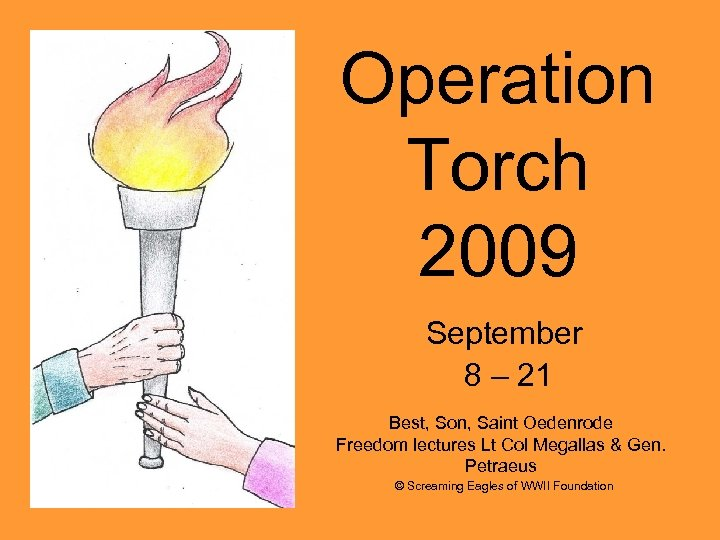 Operation Torch 2009 September 8 – 21 Best, Son, Saint Oedenrode Freedom lectures Lt