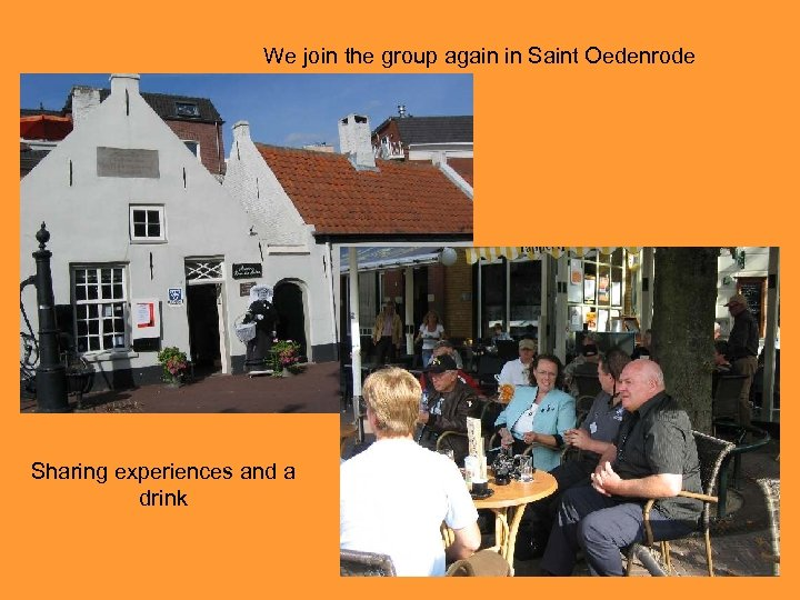 We join the group again in Saint Oedenrode Sharing experiences and a drink