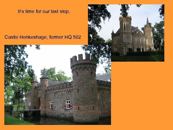 It's time for our last stop. Castle Henkeshage, former HQ 502
