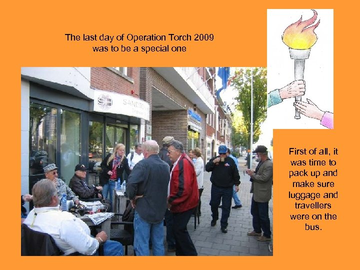 The last day of Operation Torch 2009 was to be a special one First