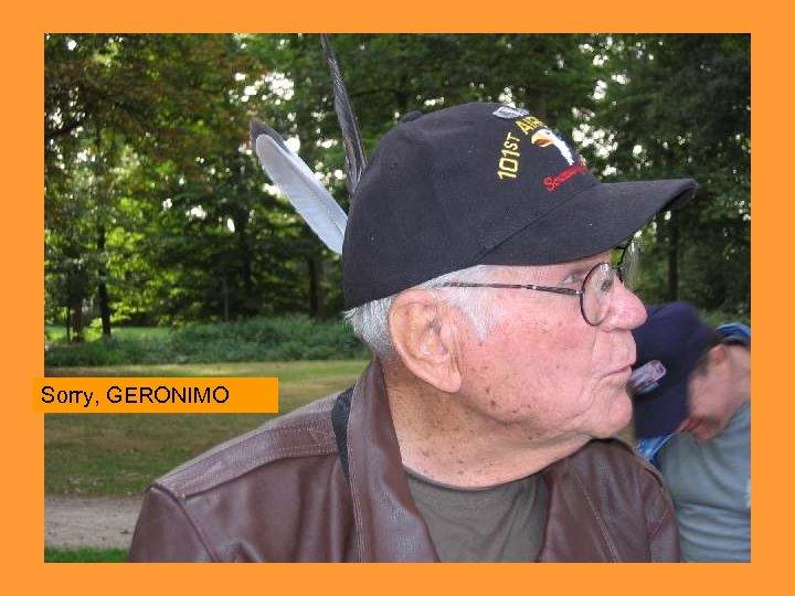 Sorry, GERONIMO