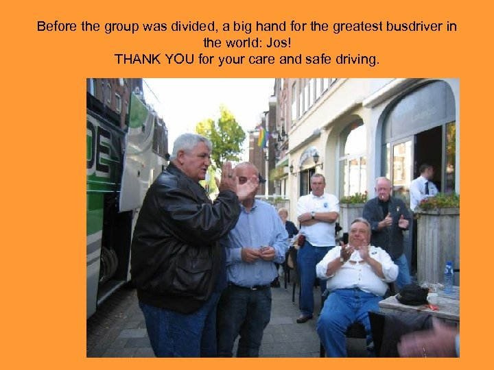 Before the group was divided, a big hand for the greatest busdriver in the