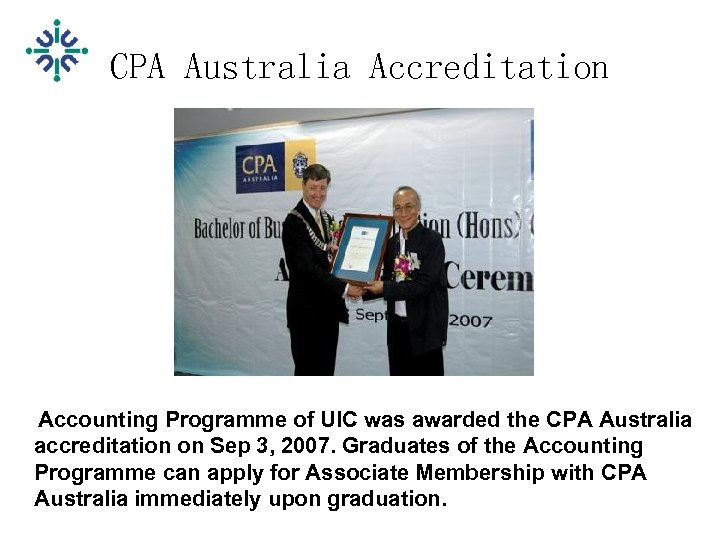 CPA Australia Accreditation Accounting Programme of UIC was awarded the CPA Australia accreditation on