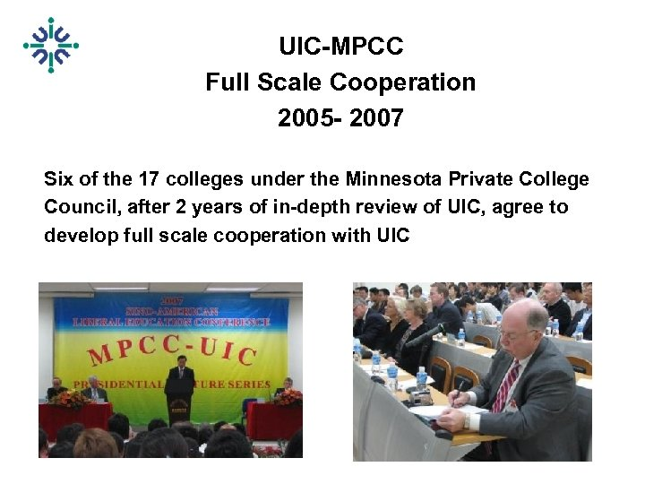 UIC-MPCC Full Scale Cooperation 2005 - 2007 Six of the 17 colleges under the