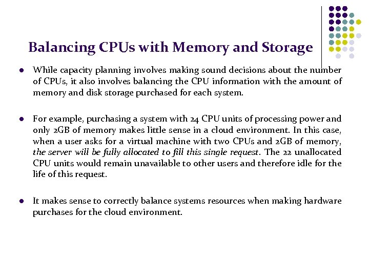 Balancing CPUs with Memory and Storage l While capacity planning involves making sound decisions
