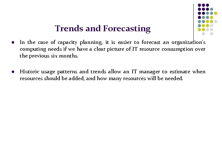 Trends and Forecasting l In the case of capacity planning, it is easier to