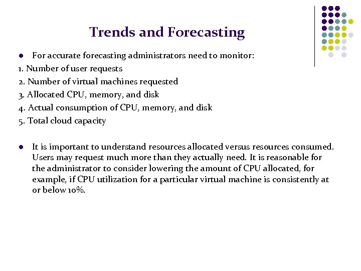 Trends and Forecasting For accurate forecasting administrators need to monitor: 1. Number of user