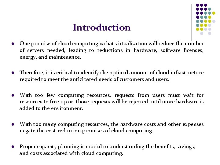 Introduction l One promise of cloud computing is that virtualization will reduce the number