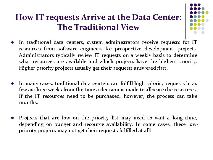 How IT requests Arrive at the Data Center: The Traditional View l In traditional