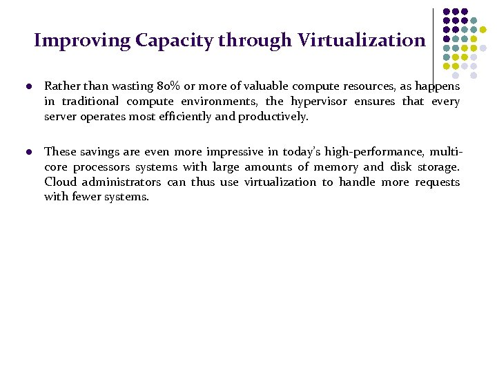 Improving Capacity through Virtualization l Rather than wasting 80% or more of valuable compute