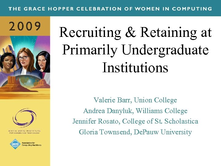 Recruiting & Retaining at Primarily Undergraduate Institutions Valerie Barr, Union College Andrea Danyluk, Williams
