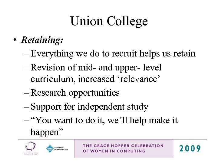 Union College • Retaining: – Everything we do to recruit helps us retain –