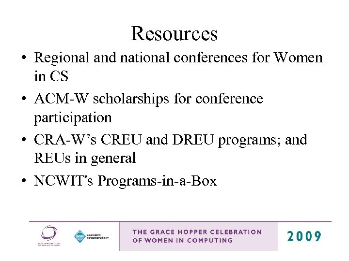 Resources • Regional and national conferences for Women in CS • ACM-W scholarships for