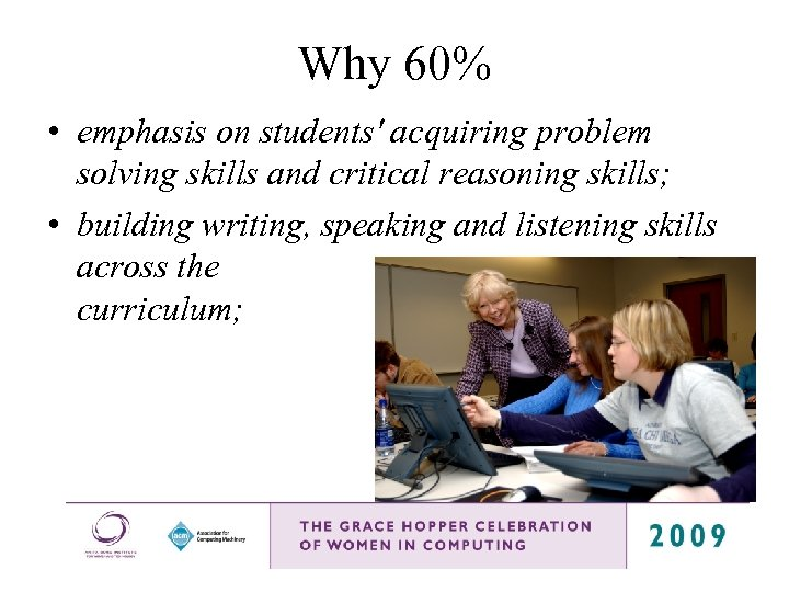 Why 60% • emphasis on students' acquiring problem solving skills and critical reasoning skills;