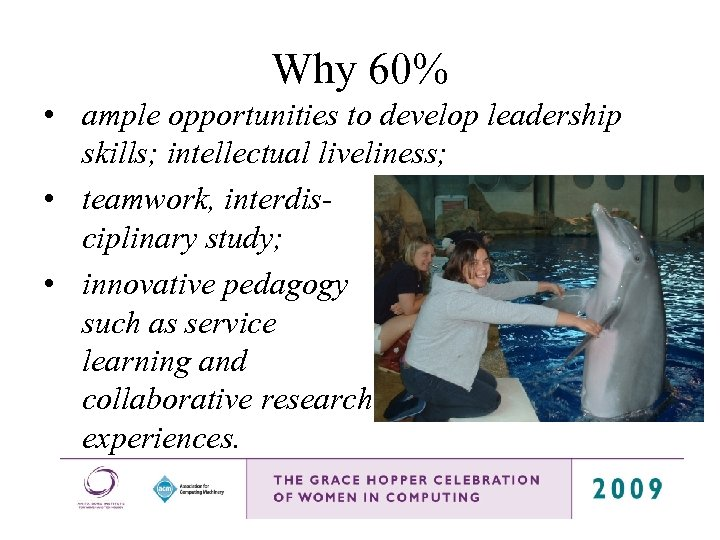 Why 60% • ample opportunities to develop leadership skills; intellectual liveliness; • teamwork, interdisciplinary