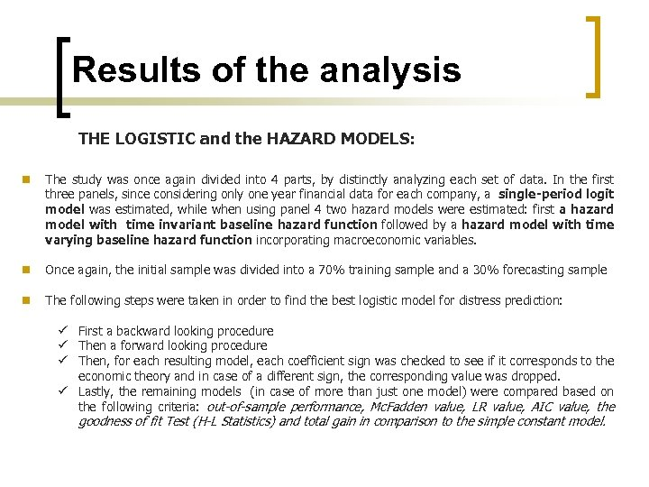 Results of the analysis THE LOGISTIC and the HAZARD MODELS: n The study was