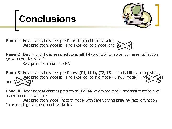 Conclusions Panel 1: Best financial distress predictor: I 1 (profitability ratio) Best prediction models:
