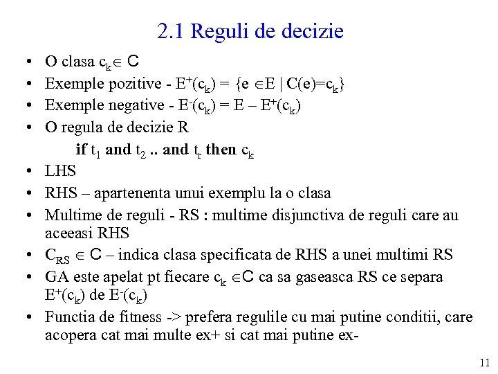 2. 1 Reguli de decizie • • • O clasa ck C Exemple pozitive