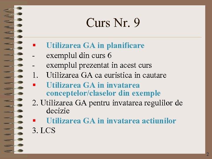 Curs Nr. 9 § 1. § Utilizarea GA in planificare exemplul din curs 6