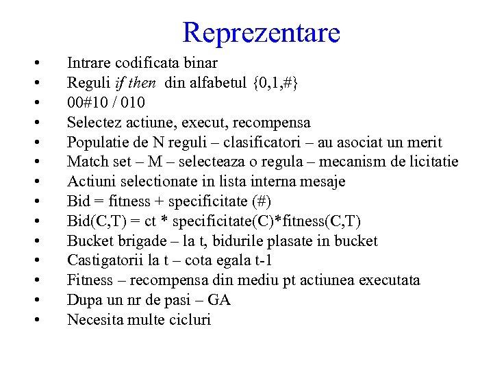 Reprezentare • • • • Intrare codificata binar Reguli if then din alfabetul {0,