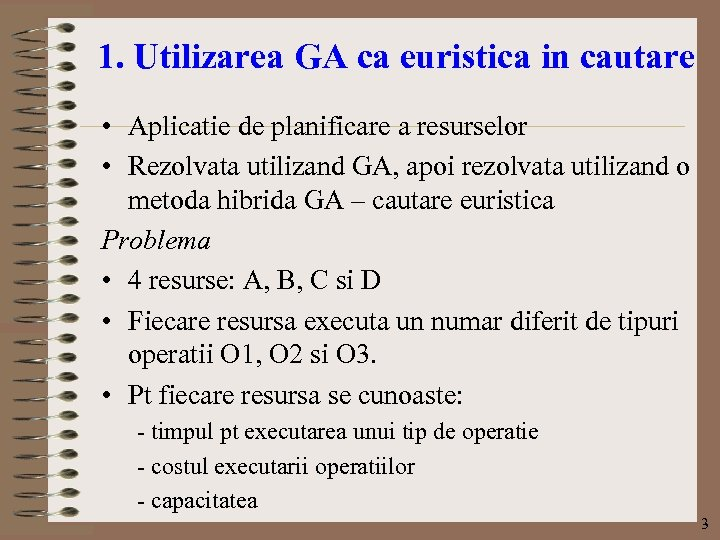 1. Utilizarea GA ca euristica in cautare • Aplicatie de planificare a resurselor •